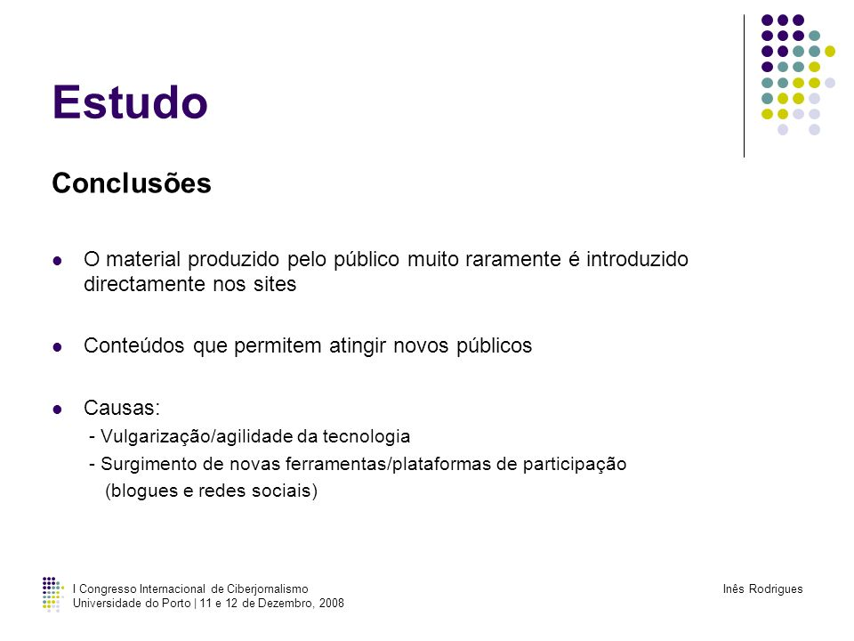 I Congresso Internacional de Ciberjornalismo Universidade do Porto | 11 e 12 de Dezembro, 2008 Inês Rodrigues Estudo Conclusões O material produzido p