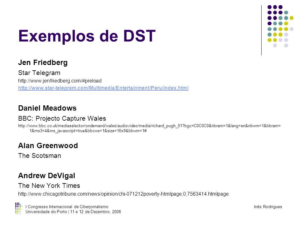I Congresso Internacional de Ciberjornalismo Universidade do Porto | 11 e 12 de Dezembro, 2008 Inês Rodrigues Exemplos de DST Jen Friedberg Star Teleg