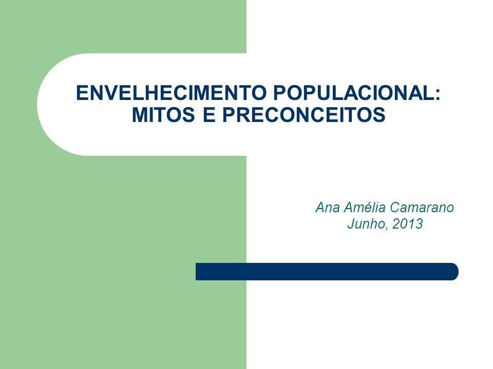 ENVELHECIMENTO POPULACIONAL: MITOS E PRECONCEITOS Ana Amélia Camarano Junho, 2013
