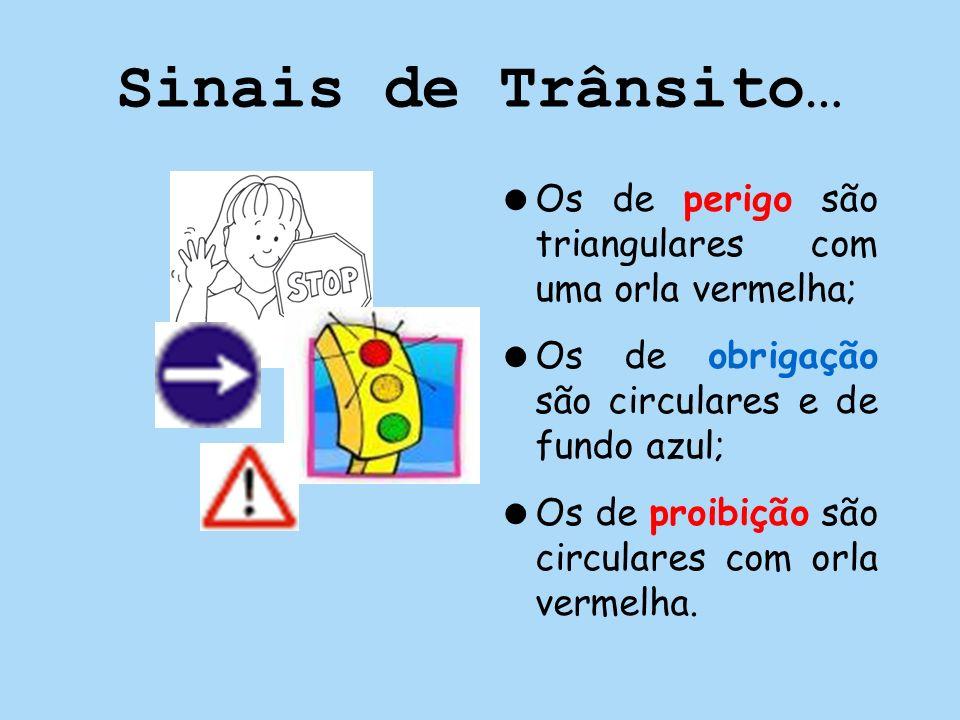 Sinais de Trânsito… Os de perigo são triangulares com uma orla vermelha; Os de obrigação são circulares e de fundo azul; Os de proibição são circulare
