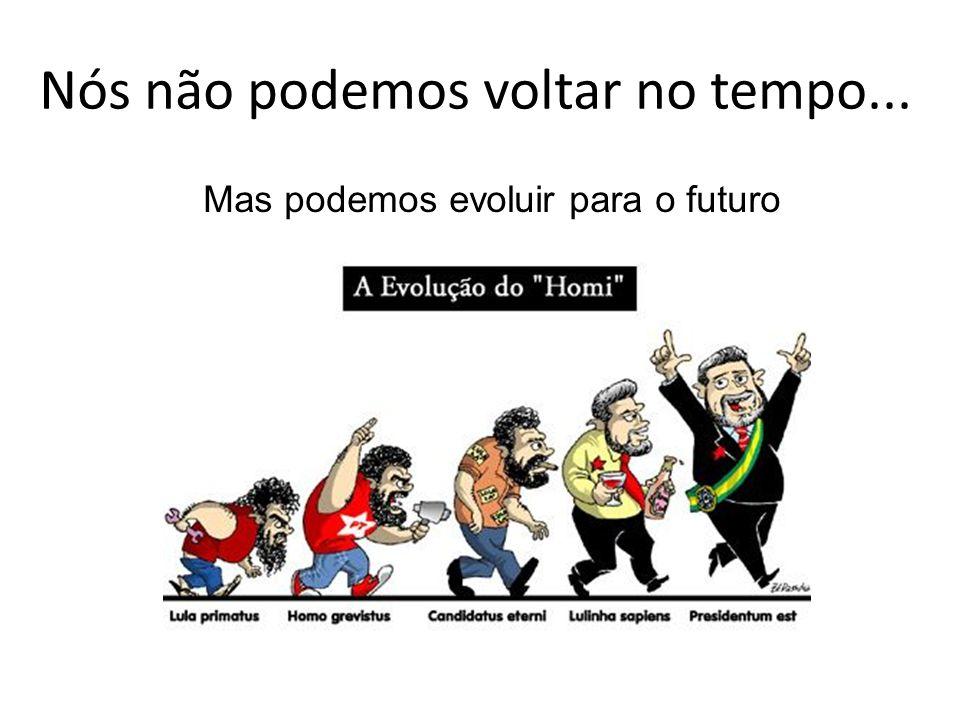 Nós não podemos voltar no tempo... Mas podemos evoluir para o futuro