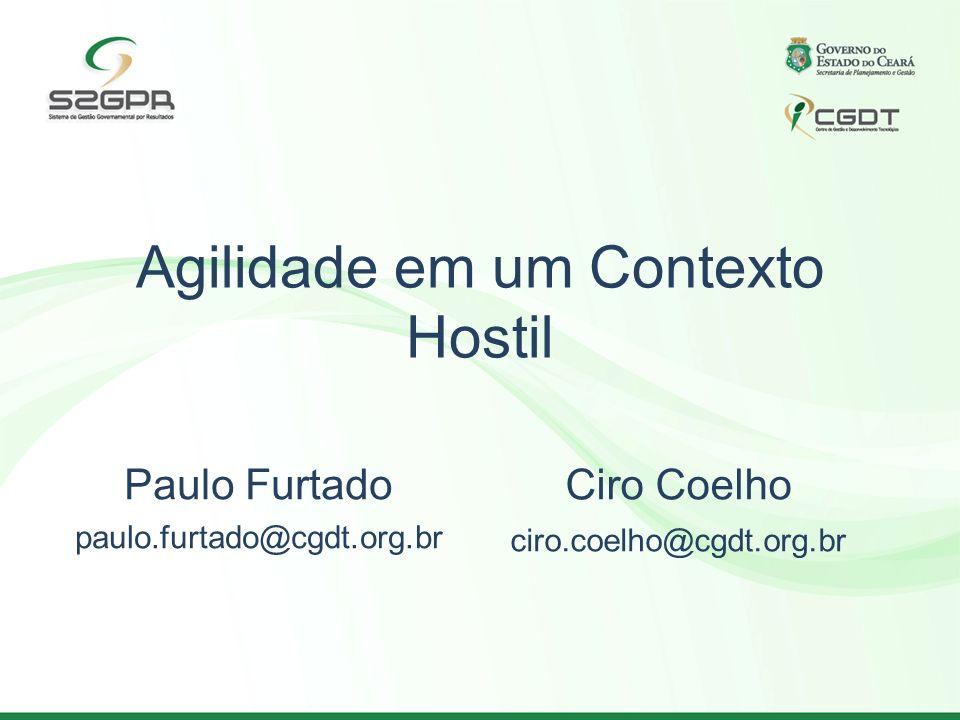Agilidade em um Contexto Hostil Paulo Furtado paulo.furtado@cgdt.org.br Ciro Coelho ciro.coelho@cgdt.org.br