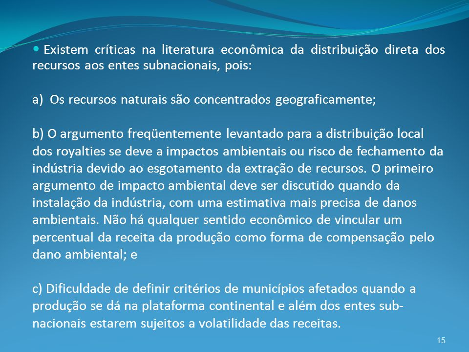 15 Existem críticas na literatura econômica da distribuição direta dos recursos aos entes subnacionais, pois: a) Os recursos naturais são concentrados