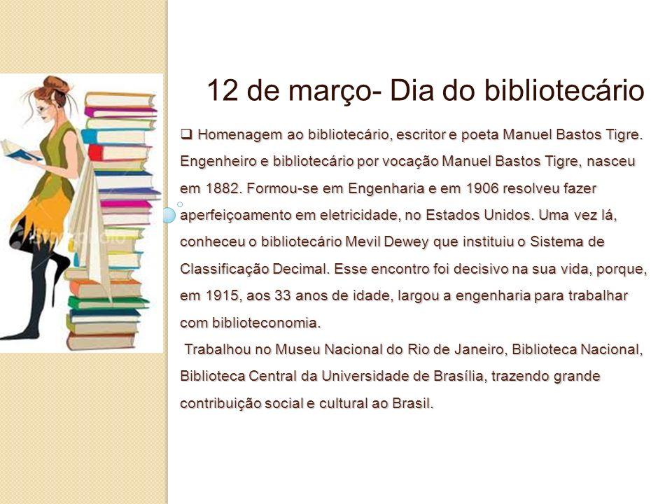 Homenagem ao bibliotecário, escritor e poeta Manuel Bastos Tigre. Engenheiro e bibliotecário por vocação Manuel Bastos Tigre, nasceu em 1882. Formou-s