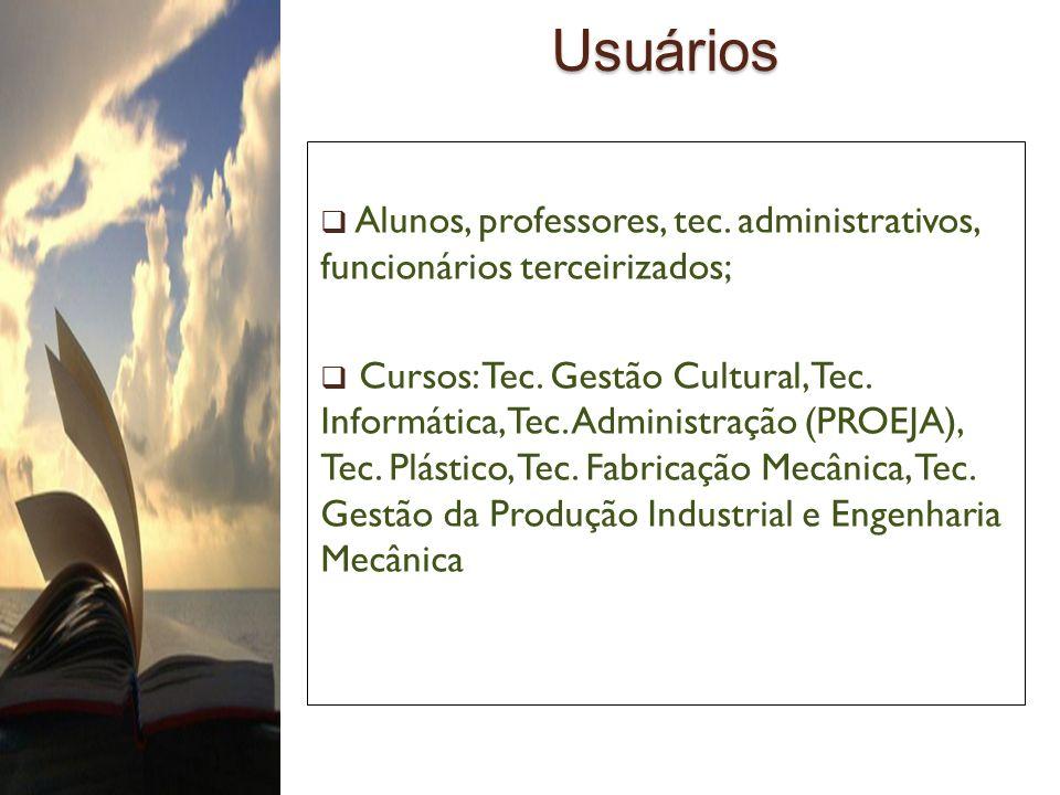 Usuários Usuários Alunos, professores, tec. administrativos, funcionários terceirizados; Cursos: Tec. Gestão Cultural, Tec. Informática, Tec. Administ