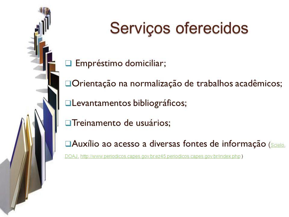 Serviços oferecidos Empréstimo domiciliar; Orientação na normalização de trabalhos acadêmicos; Levantamentos bibliográficos; Treinamento de usuários;