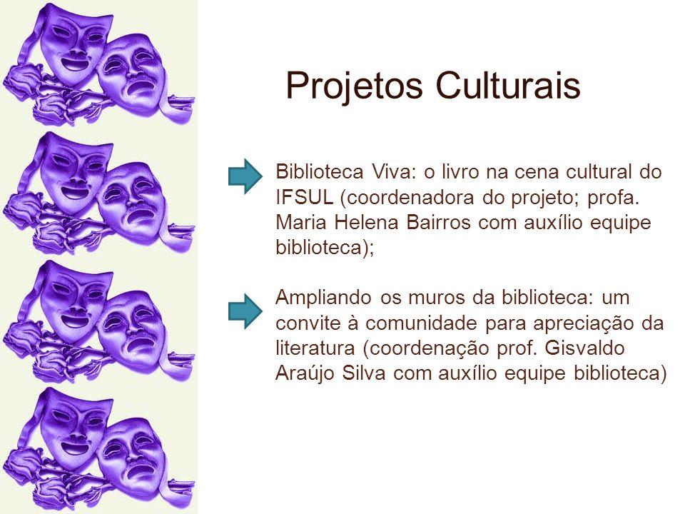 Biblioteca Viva: o livro na cena cultural do IFSUL (coordenadora do projeto; profa. Maria Helena Bairros com auxílio equipe biblioteca); Ampliando os