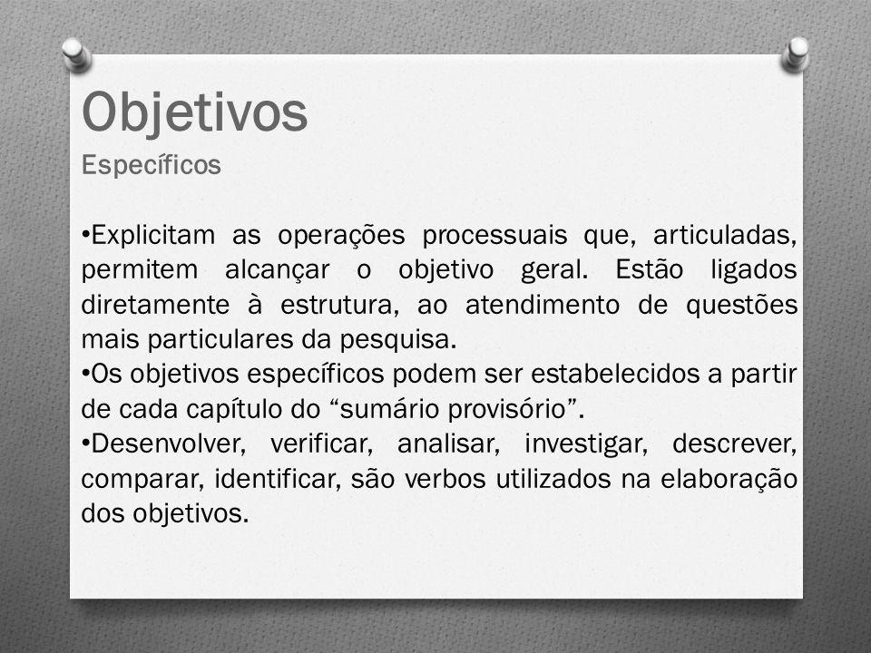 Objetivos Específicos Explicitam as operações processuais que, articuladas, permitem alcançar o objetivo geral. Estão ligados diretamente à estrutura,