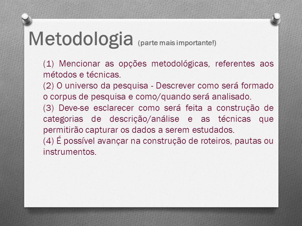 Metodologia (parte mais importante!) (1) Mencionar as opções metodológicas, referentes aos métodos e técnicas. (2) O universo da pesquisa - Descrever