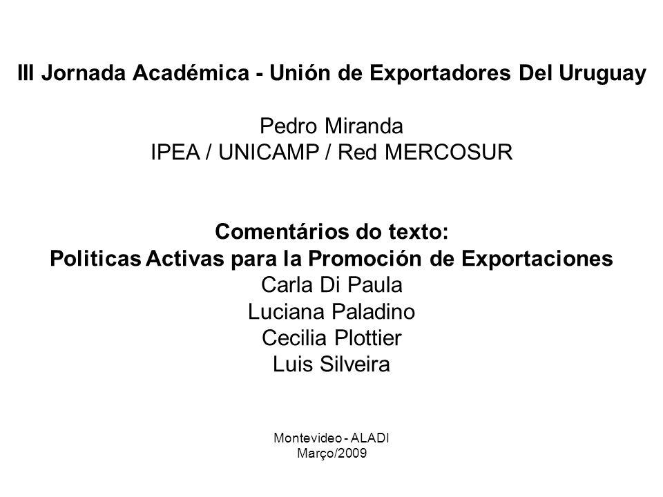 III Jornada Académica - Unión de Exportadores Del Uruguay Pedro Miranda IPEA / UNICAMP / Red MERCOSUR Comentários do texto: Politicas Activas para la