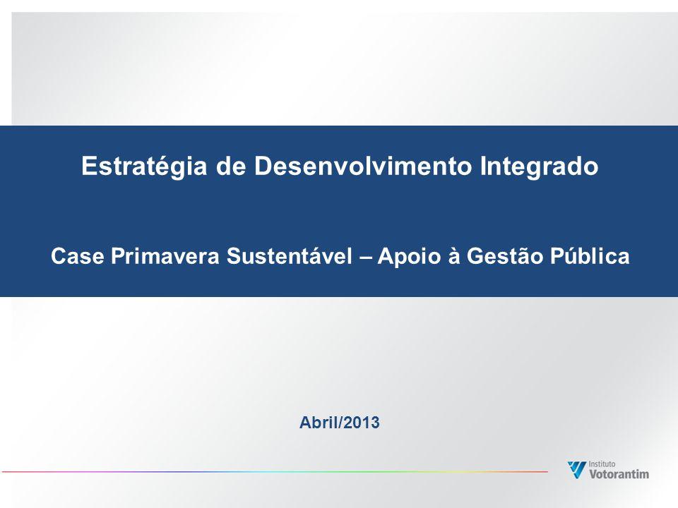 Estratégia de Desenvolvimento Integrado Case Primavera Sustentável – Apoio à Gestão Pública Abril/2013
