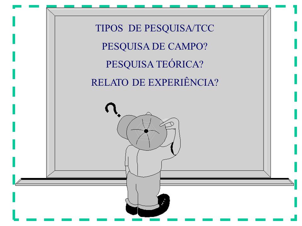 TIPOS DE PESQUISA/TCC PESQUISA DE CAMPO? PESQUISA TEÓRICA? RELATO DE EXPERIÊNCIA?