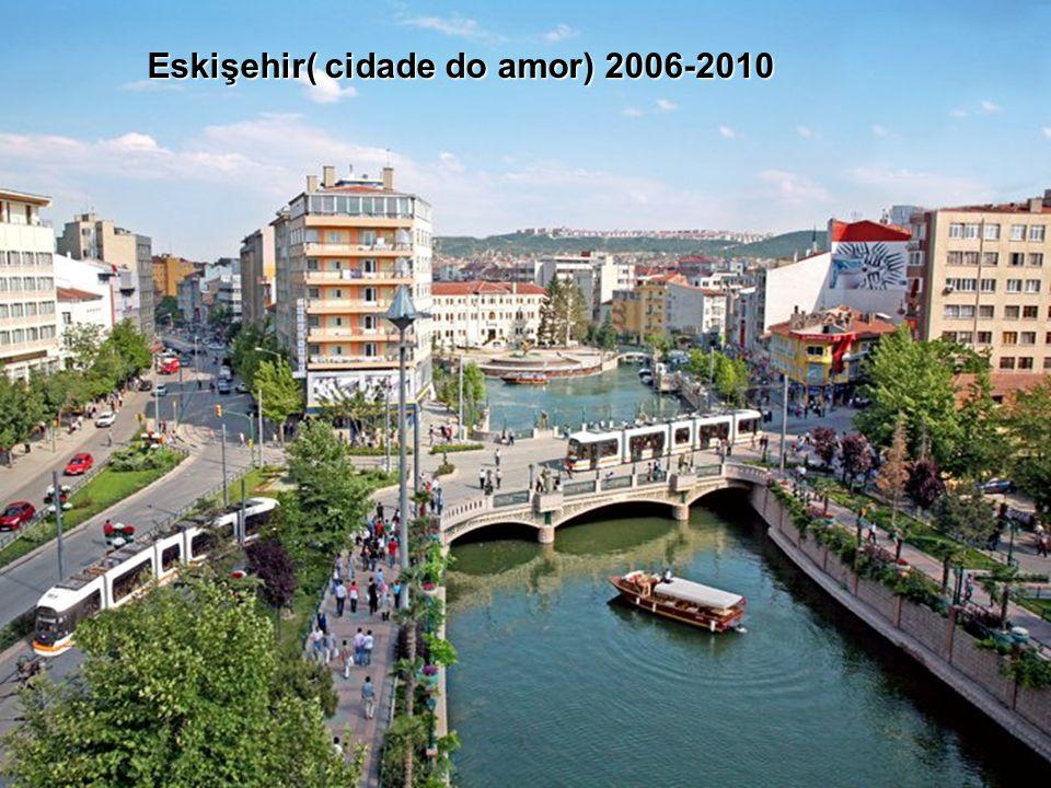 Eskişehir( cidade do amor) 2006-2010