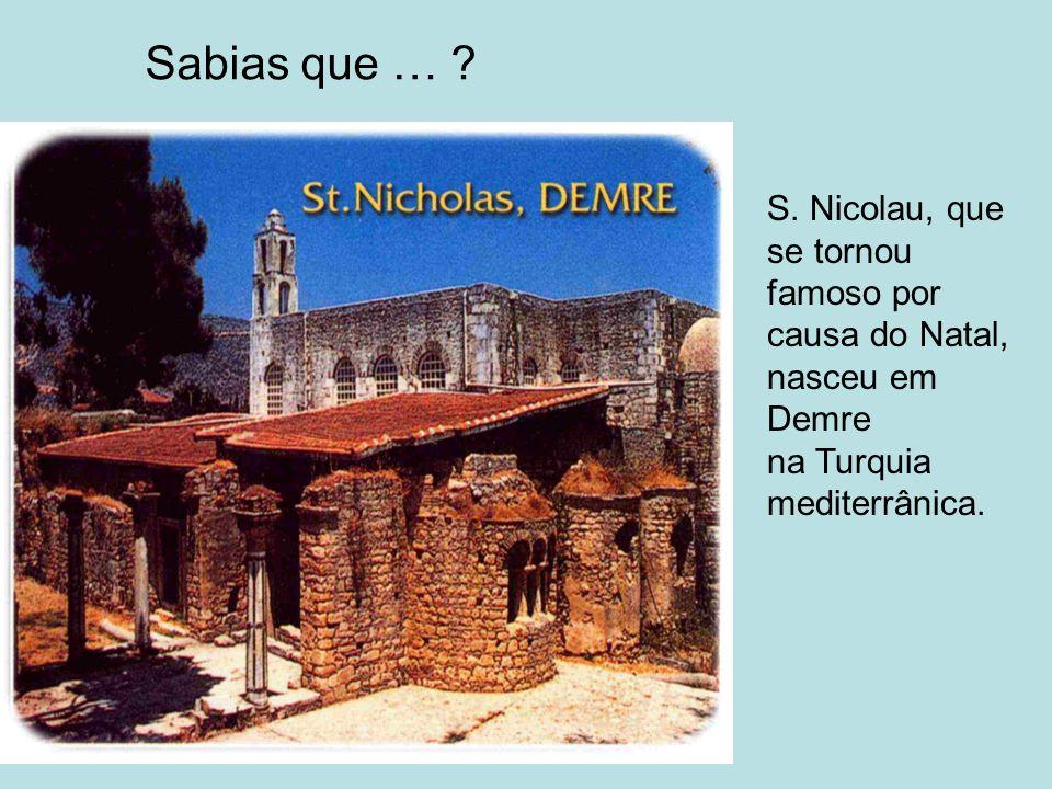 Sabias que … ? S. Nicolau, que se tornou famoso por causa do Natal, nasceu em Demre na Turquia mediterrânica.