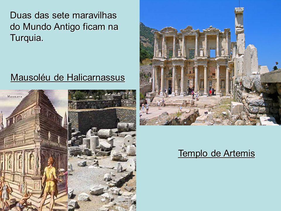 Duas das sete maravilhas do Mundo Antigo ficam na Turquia. Mausoléu de Halicarnassus Templo de Artemis