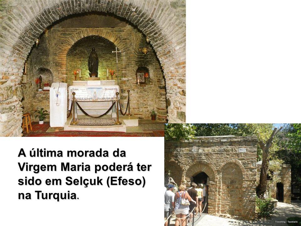 A última morada da Virgem Maria poderá ter sido em Selçuk (Efeso) na Turquia.