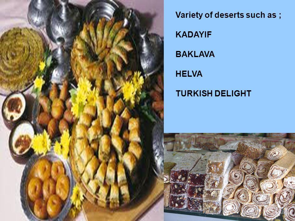 Variety of deserts such as ; KADAYIF BAKLAVA HELVA TURKISH DELIGHT