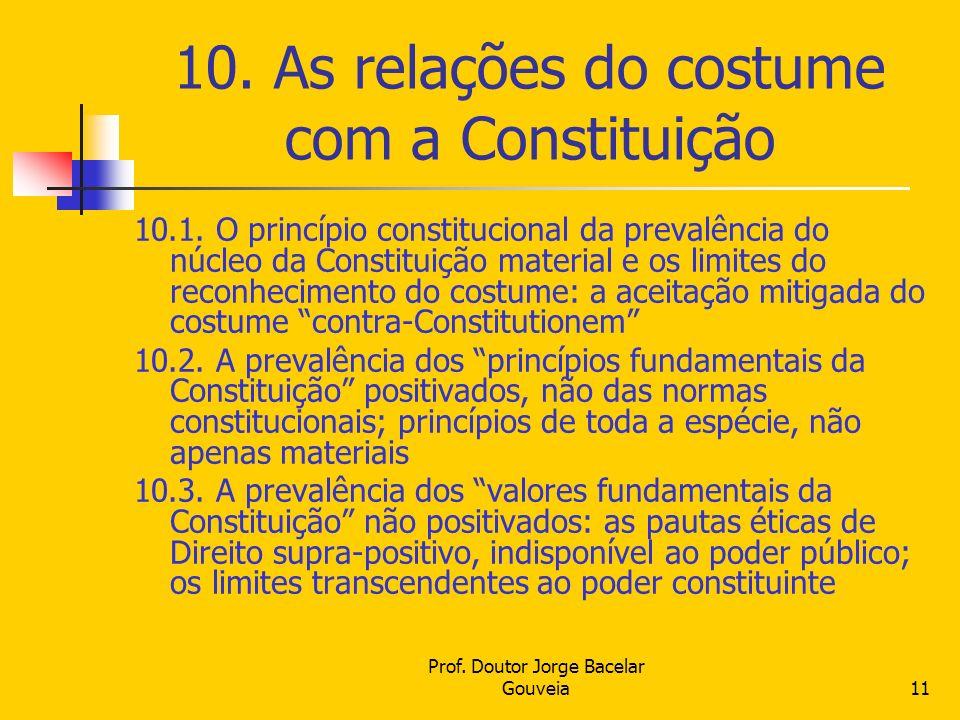 Prof. Doutor Jorge Bacelar Gouveia11 10. As relações do costume com a Constituição 10.1. O princípio constitucional da prevalência do núcleo da Consti