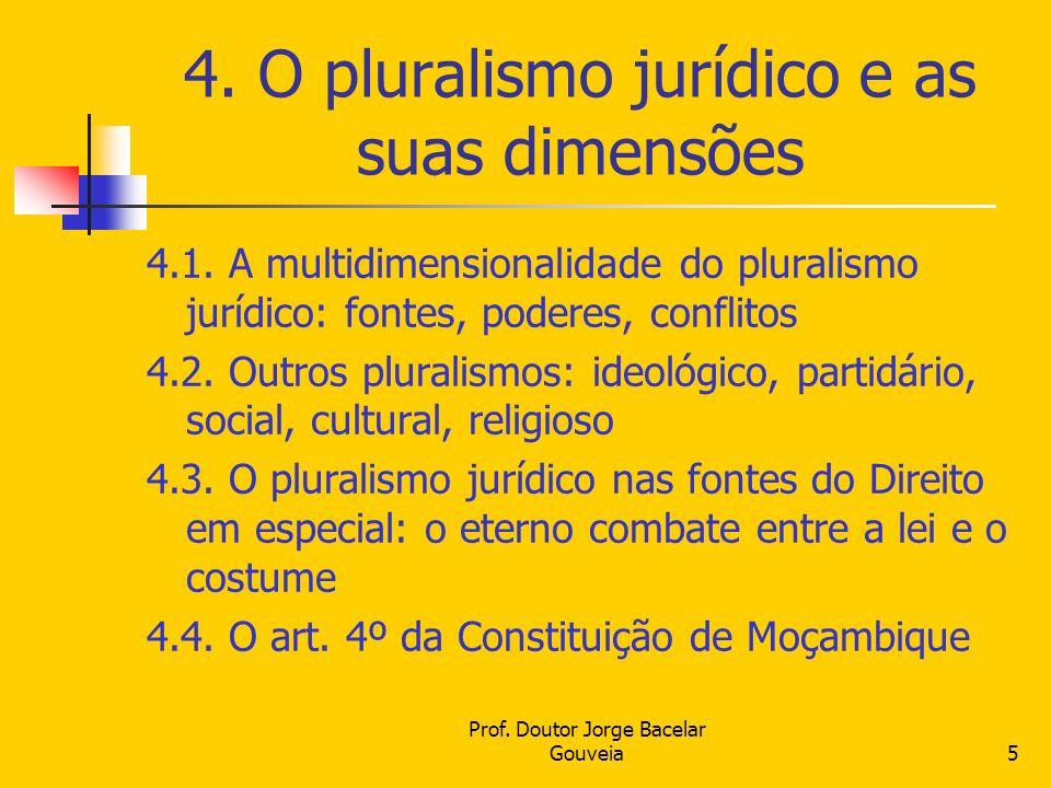 Prof. Doutor Jorge Bacelar Gouveia5 4. O pluralismo jurídico e as suas dimensões 4.1. A multidimensionalidade do pluralismo jurídico: fontes, poderes,
