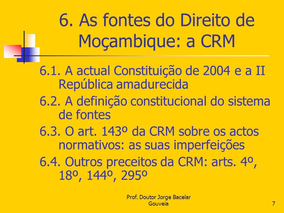 Prof. Doutor Jorge Bacelar Gouveia7 6. As fontes do Direito de Moçambique: a CRM 6.1. A actual Constituição de 2004 e a II República amadurecida 6.2.