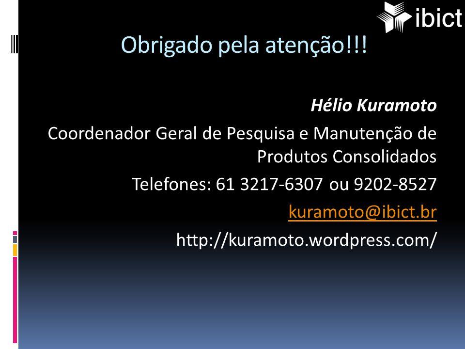 Obrigado pela atenção!!! Hélio Kuramoto Coordenador Geral de Pesquisa e Manutenção de Produtos Consolidados Telefones: 61 3217-6307 ou 9202-8527 kuram