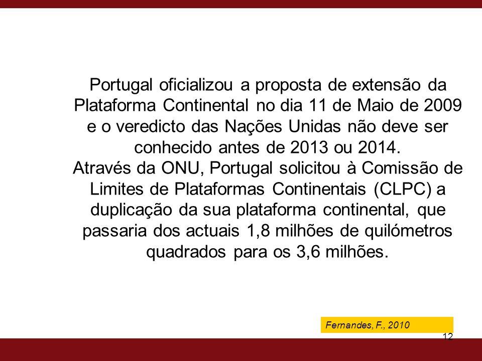 Fernandes, F., 2009 12 Portugal oficializou a proposta de extensão da Plataforma Continental no dia 11 de Maio de 2009 e o veredicto das Nações Unidas
