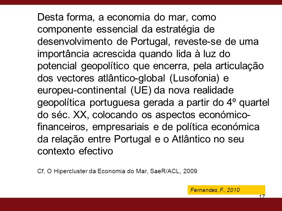 Fernandes, F., 2009 17 Desta forma, a economia do mar, como componente essencial da estratégia de desenvolvimento de Portugal, reveste-se de uma impor