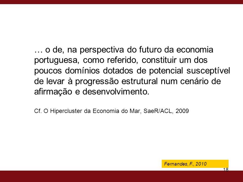 Fernandes, F., 2009 18 … o de, na perspectiva do futuro da economia portuguesa, como referido, constituir um dos poucos domínios dotados de potencial