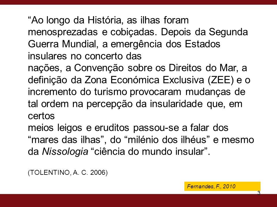 Fernandes, F., 2009 3 Ao longo da História, as ilhas foram menosprezadas e cobiçadas. Depois da Segunda Guerra Mundial, a emergência dos Estados insul