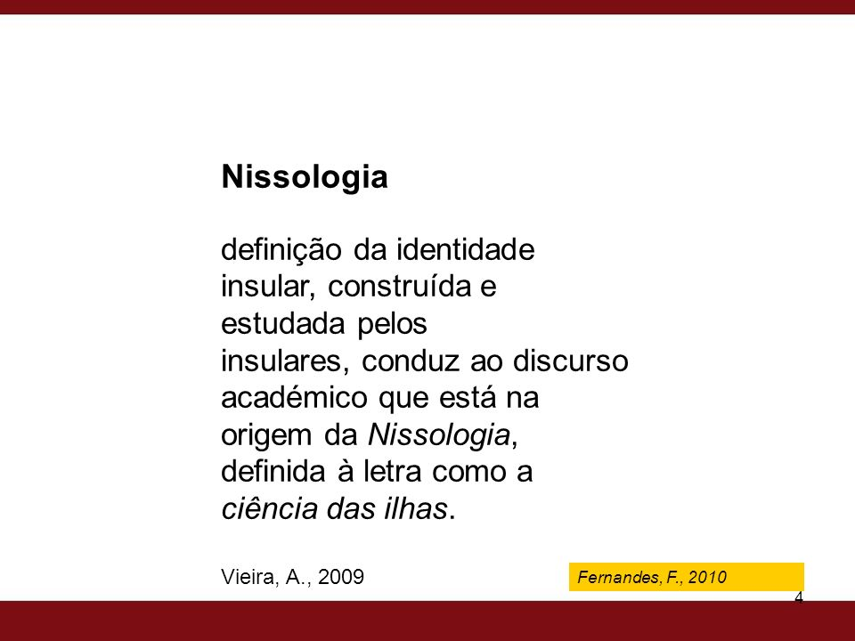 Fernandes, F., 2009 4 Nissologia definição da identidade insular, construída e estudada pelos insulares, conduz ao discurso académico que está na orig