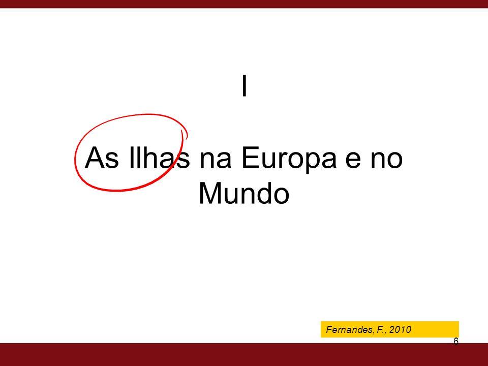 Fernandes, F., 2009 6 I As Ilhas na Europa e no Mundo Fernandes, F., 2010