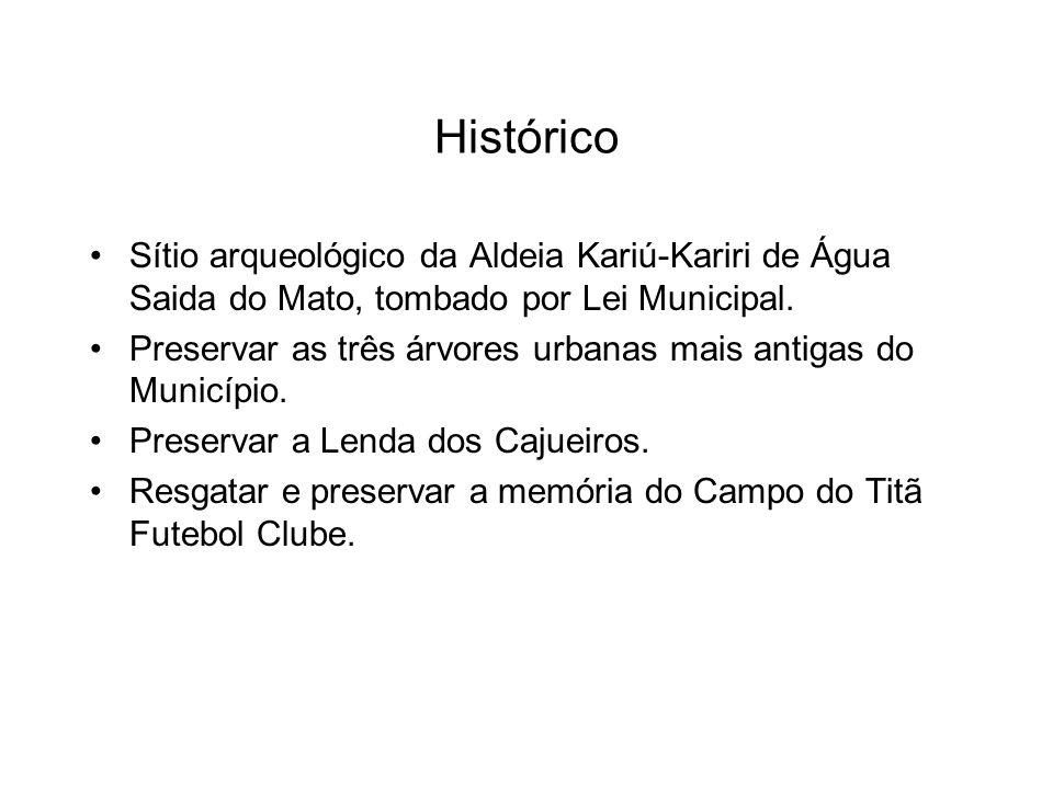 Histórico Sítio arqueológico da Aldeia Kariú-Kariri de Água Saida do Mato, tombado por Lei Municipal. Preservar as três árvores urbanas mais antigas d