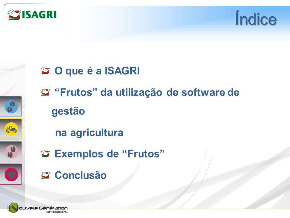 O que é a ISAGRI Frutos da utilização de software de gestão na agricultura Exemplos de Frutos Conclusão Índice