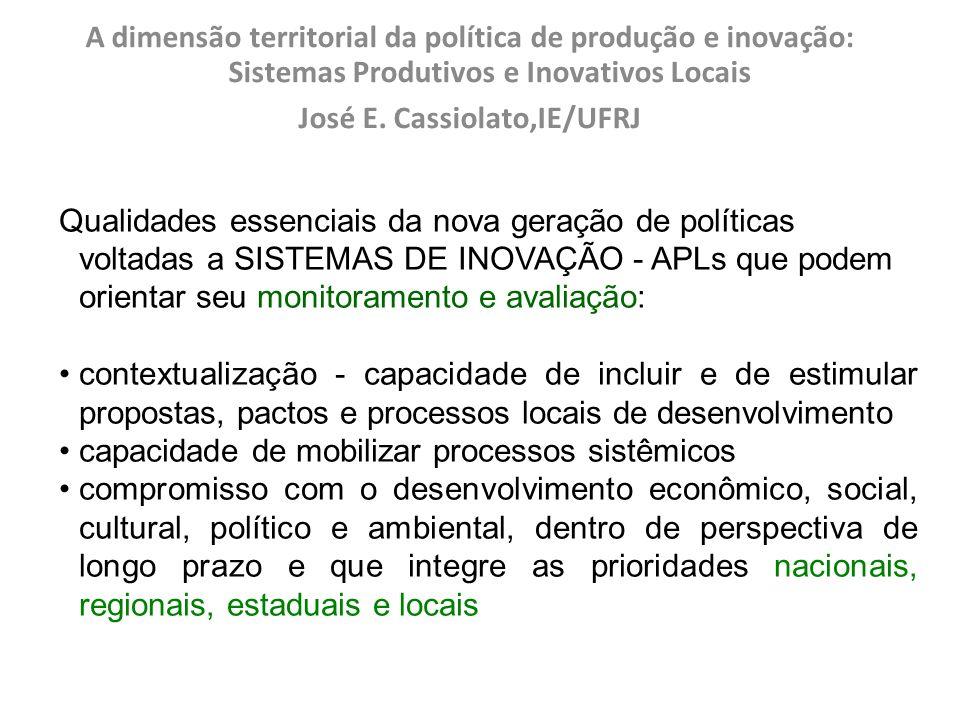 A dimensão territorial da política de produção e inovação: Sistemas Produtivos e Inovativos Locais José E. Cassiolato,IE/UFRJ Qualidades essenciais da