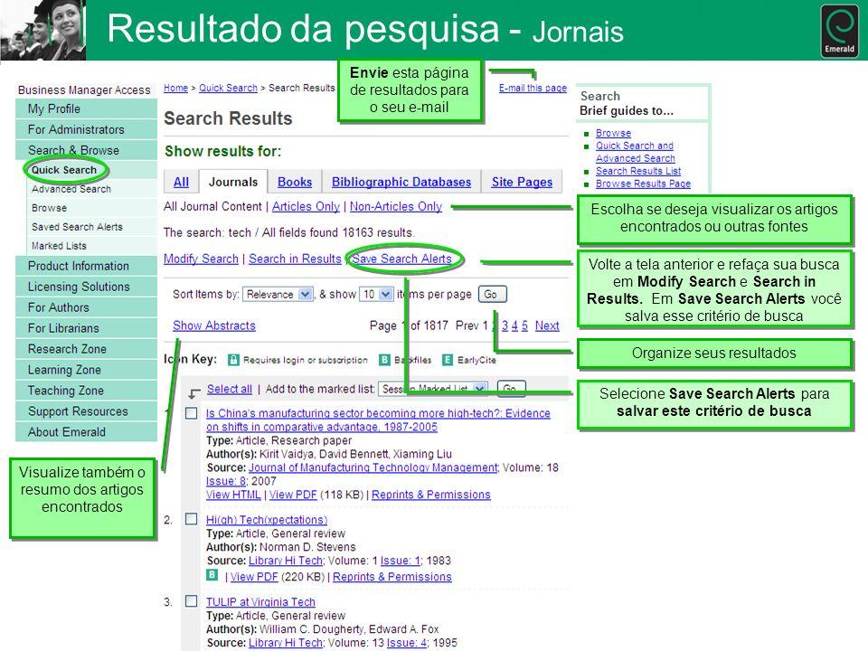 Resultado da pesquisa - Jornais Volte a tela anterior e refaça sua busca em Modify Search e Search in Results. Em Save Search Alerts você salva esse c