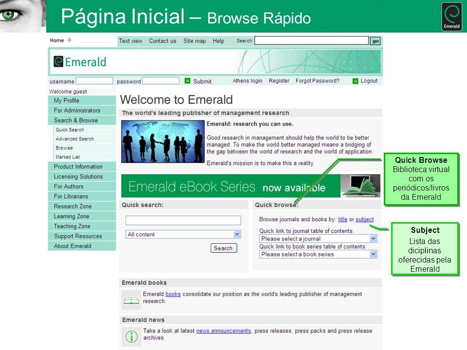 Página Inicial – Browse Rápido Quick Browse Biblioteca virtual com os periódicos/livros da Emerald Subject Lista das diciplinas oferecidas pela Emeral