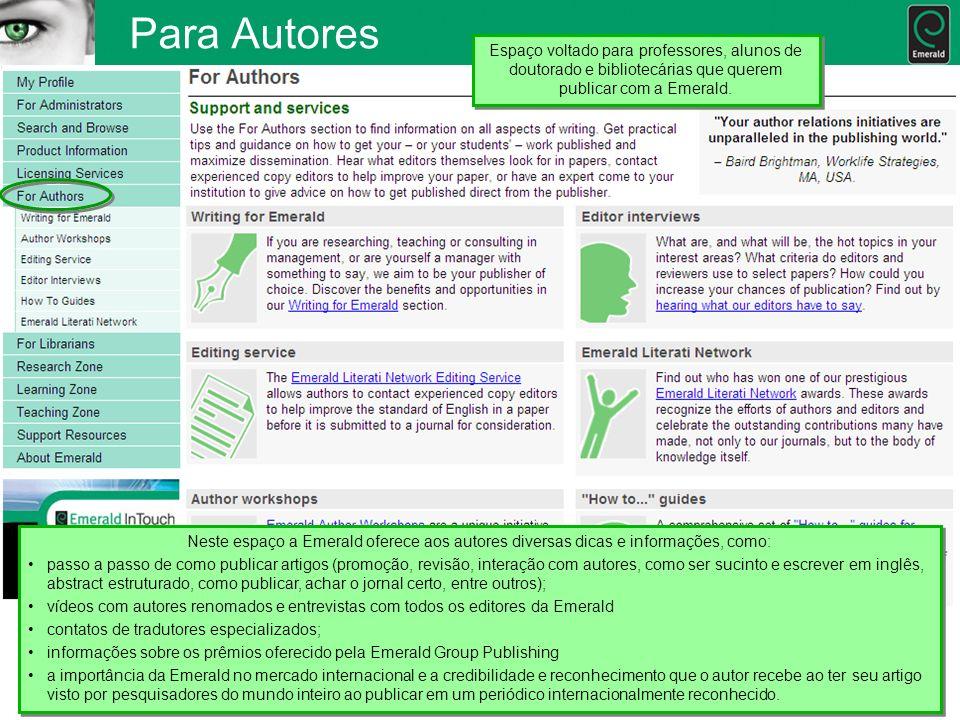 Para Autores Neste espaço a Emerald oferece aos autores diversas dicas e informações, como: passo a passo de como publicar artigos (promoção, revisão,