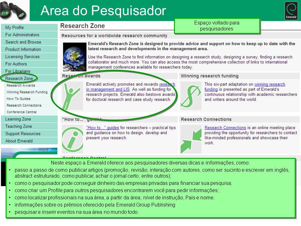 Area do Pesquisador Neste espaço a Emerald oferece aos pesquisadores diversas dicas e informações, como: passo a passo de como publicar artigos (promo