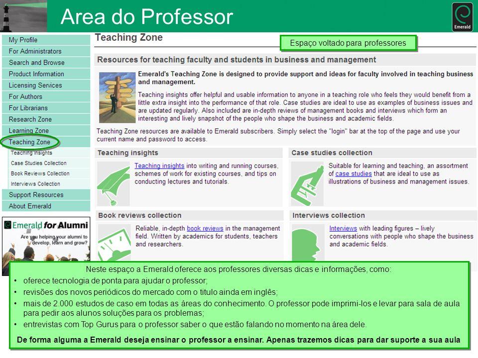 Area do Professor Neste espaço a Emerald oferece aos professores diversas dicas e informações, como: oferece tecnologia de ponta para ajudar o profess