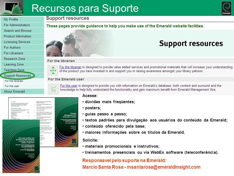 Recursos para Suporte Acesse: dúvidas mais freqüentes; posters; guias passo a passo; textos padrões para divulgação aos usuários do conteúdo da Emeral