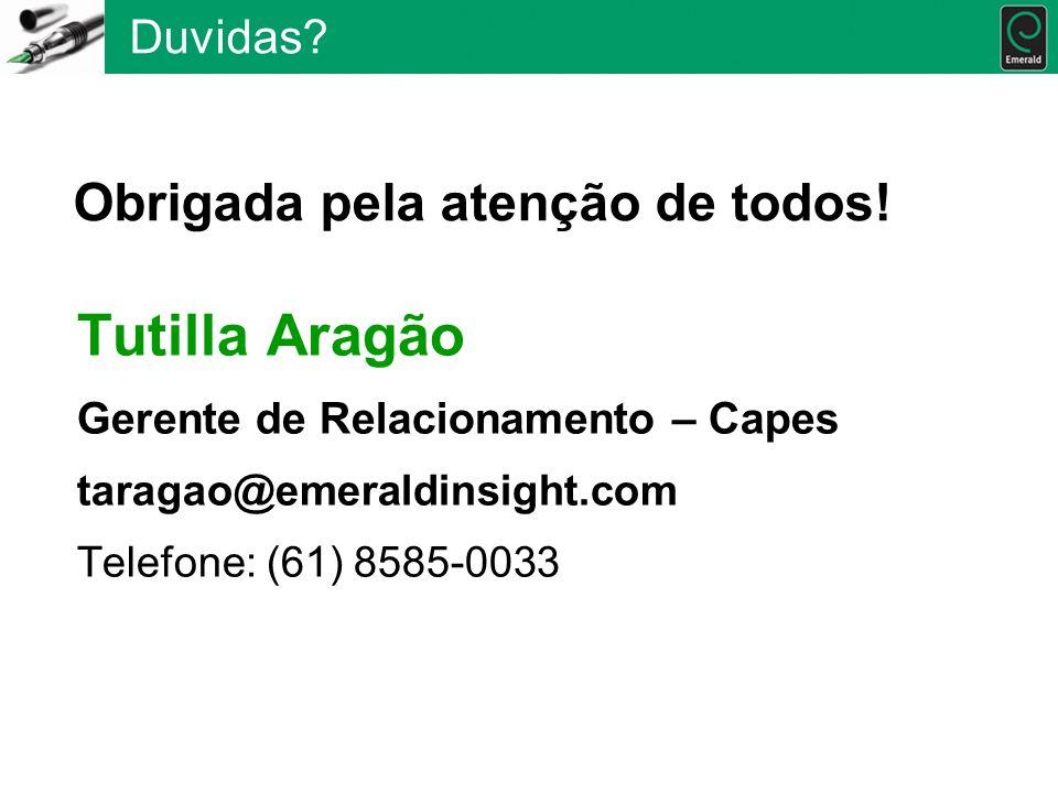 Tutilla Aragão Gerente de Relacionamento – Capes taragao@emeraldinsight.com Telefone: (61) 8585-0033 Duvidas? Obrigada pela atenção de todos!