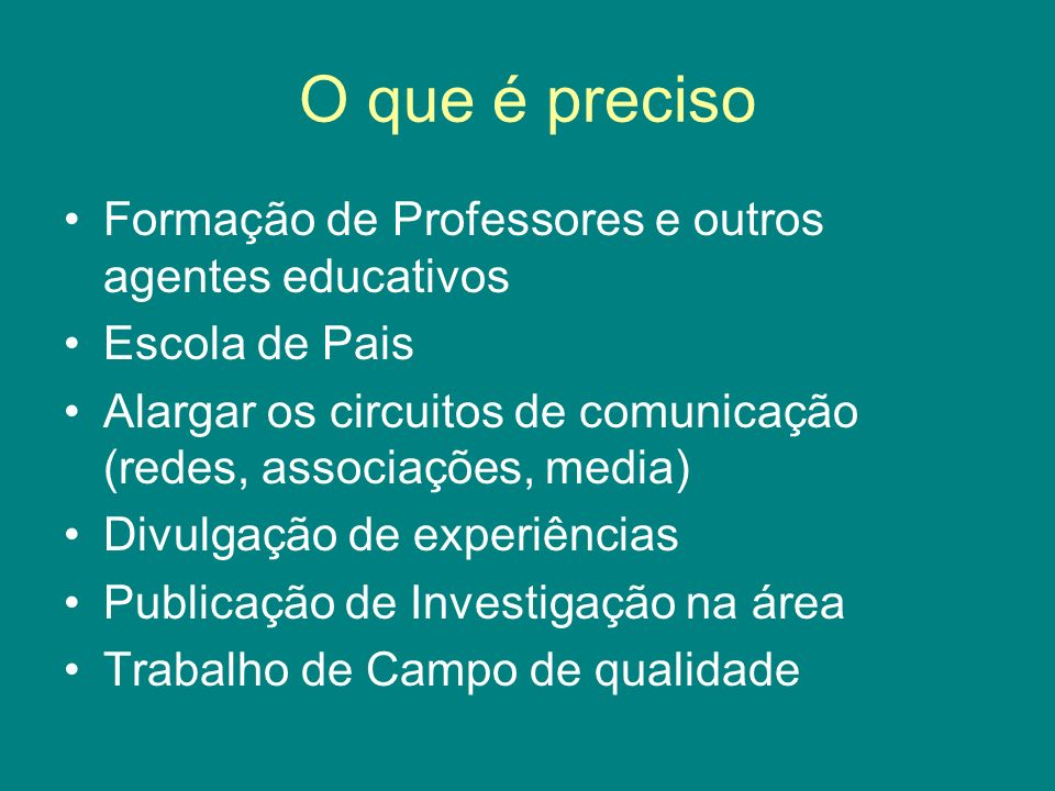 O que é preciso Formação de Professores e outros agentes educativos Escola de Pais Alargar os circuitos de comunicação (redes, associações, media) Div
