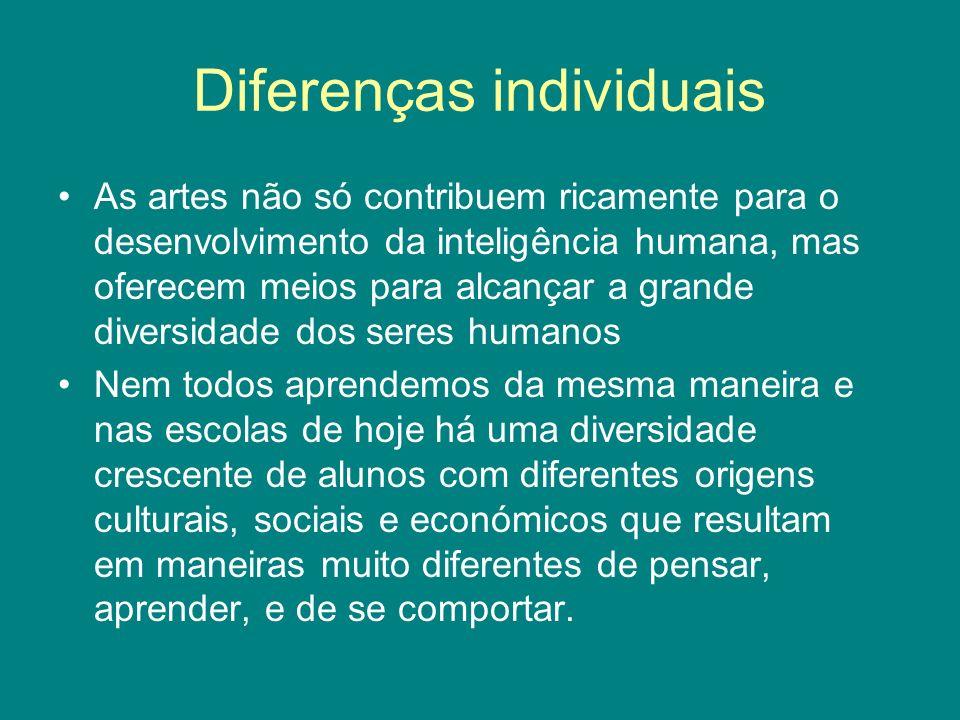 Diferenças individuais As artes não só contribuem ricamente para o desenvolvimento da inteligência humana, mas oferecem meios para alcançar a grande d