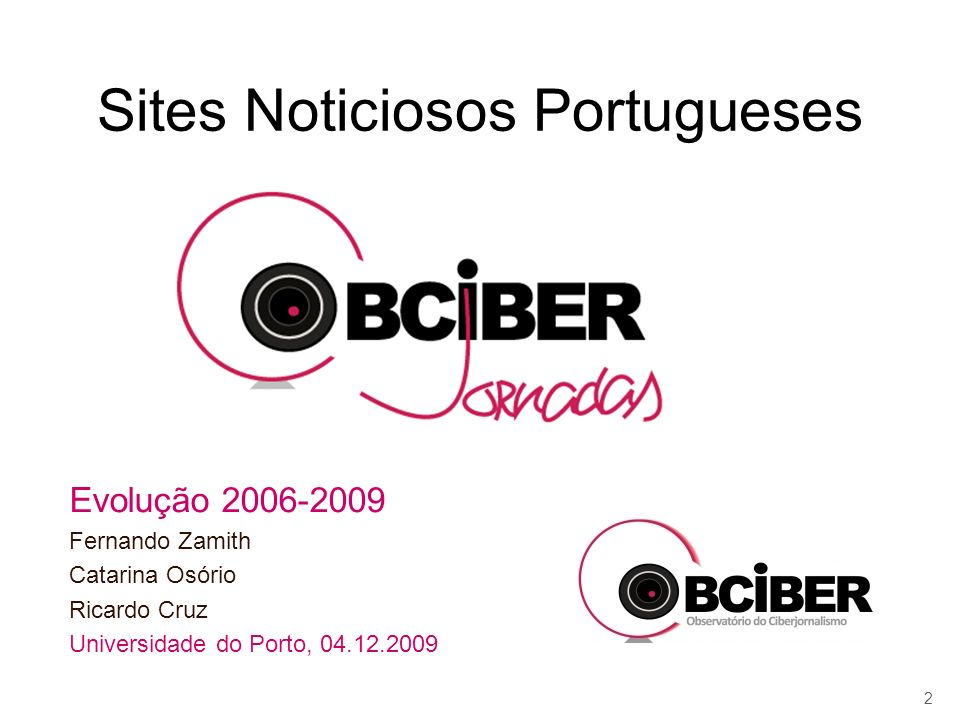 Sites Noticiosos Portugueses Evolução 2006-2009 Fernando Zamith Catarina Osório Ricardo Cruz Universidade do Porto, 04.12.2009 2