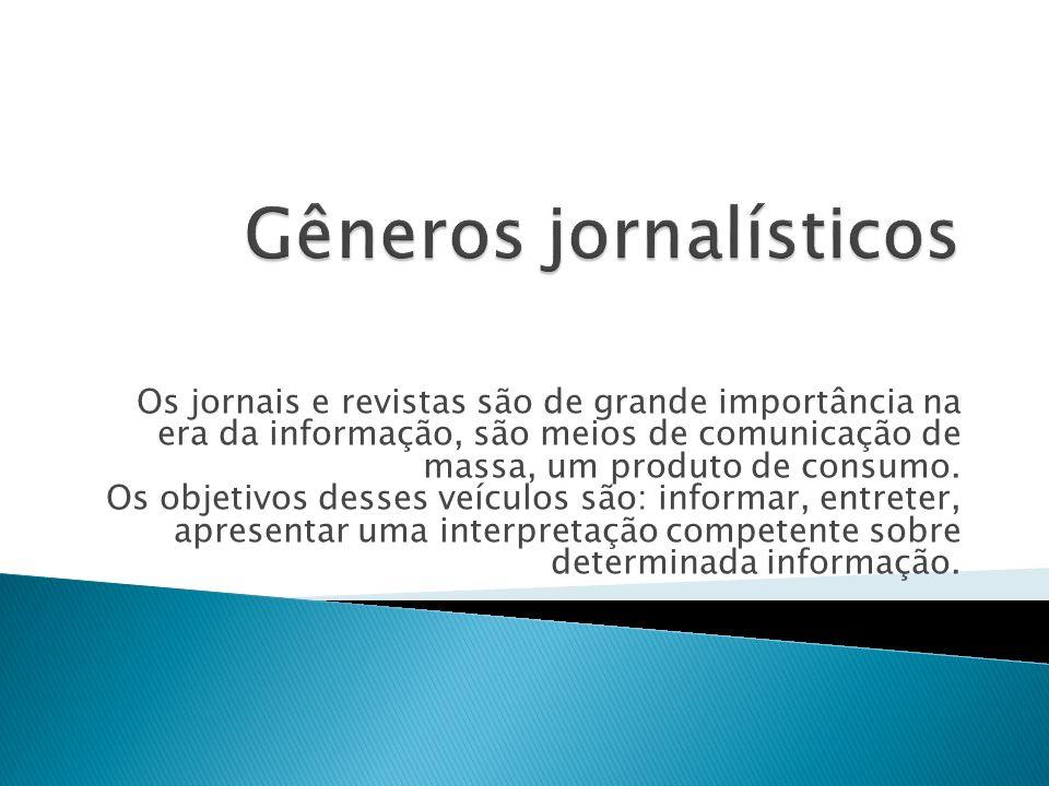 Os jornais e revistas são de grande importância na era da informação, são meios de comunicação de massa, um produto de consumo. Os objetivos desses ve