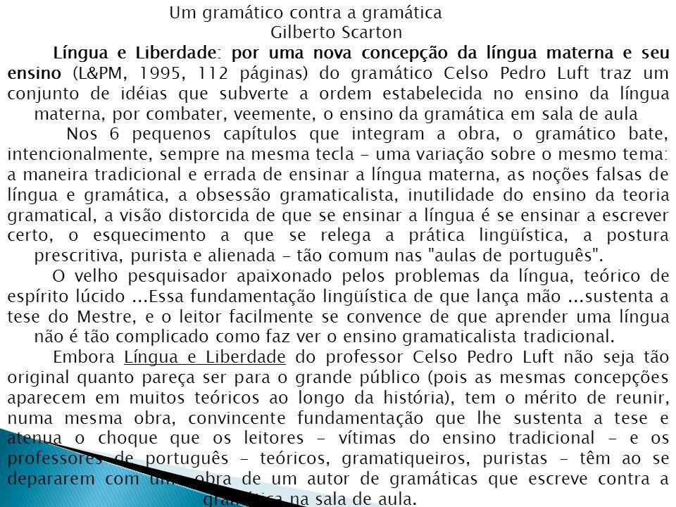 Um gramático contra a gramática Gilberto Scarton Língua e Liberdade: por uma nova concepção da língua materna e seu ensino (L&PM, 1995, 112 páginas) d