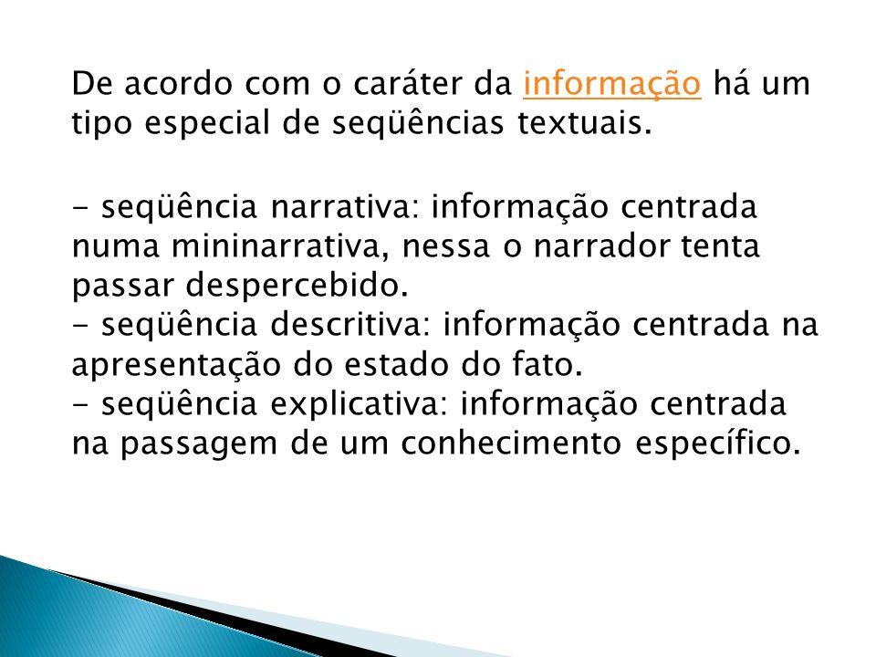 De acordo com o caráter da informação há um tipo especial de seqüências textuais.informação - seqüência narrativa: informação centrada numa mininarrat