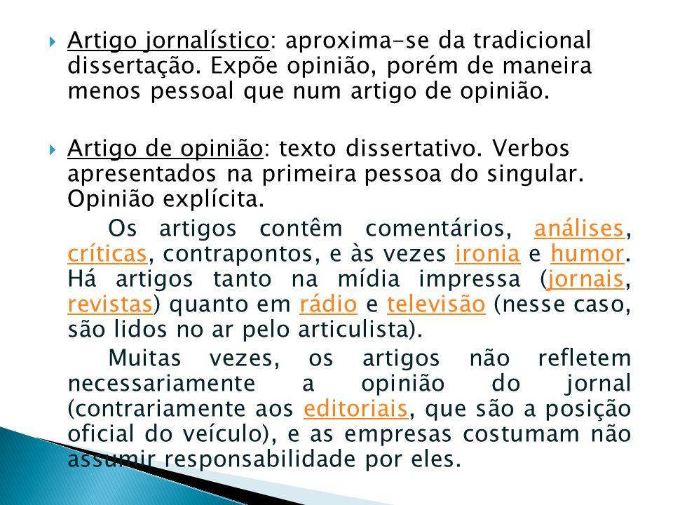 Artigo jornalístico: aproxima-se da tradicional dissertação. Expõe opinião, porém de maneira menos pessoal que num artigo de opinião. Artigo de opiniã