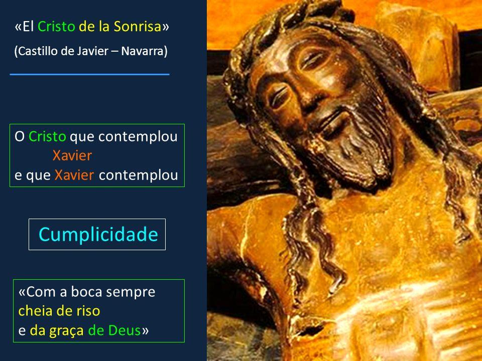 «El Cristo de la Sonrisa» O Cristo que contemplou Xavier e que Xavier contemplou Cumplicidade «Com a boca sempre cheia de riso e da graça de Deus» (Ca