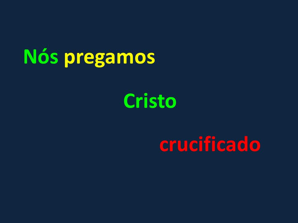 Nós pregamos Cristo crucificado